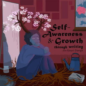 Self Awareness and Growth through Writing Gouri Dange